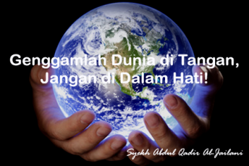 genggamlah dunia di tangan, jangan di dalam hati!